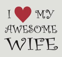 I Love My Awesome Wife by omadesign