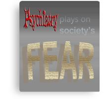Psychiatry plays on society's FEAR Canvas Print