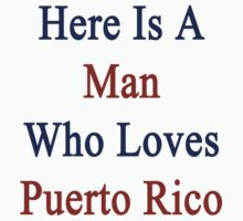 Here Is A Man Who Loves Puerto Rico  by supernova23