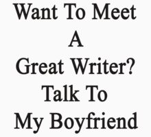 Want To Meet A Great Writer? Talk To My Boyfriend  by supernova23