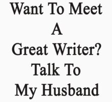 Want To Meet A Great Writer? Talk To My Husband  by supernova23