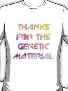 THANKS FOR THE GENETIC MATERIAL T-Shirt