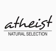 atheist = Natural Selection (Light shirt) by atheistcards