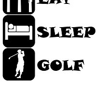 Eat Sleep Golf by kwg2200
