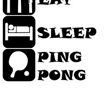 Eat Sleep Ping Pong by kwg2200