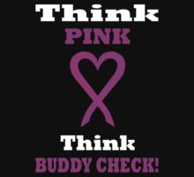 Think Pink LOVE Think BUDDY CHECK. WH04. by DavidAtchley