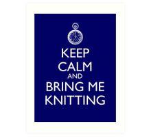 Keep Calm And Bring Me Knitting Art Print