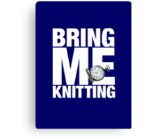 Bring Me Knitting (Eighth Doctor) Canvas Print