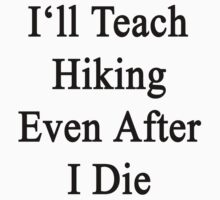 I'll Teach Hiking Even After I Die  by supernova23