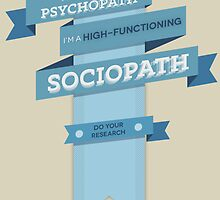 I'm Not a Psychopath, I'm a High-Functioning Sociopath by destinyislands