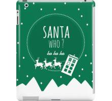 Santa Who ? iPad Case/Skin