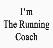 I'm The Running Coach  by supernova23