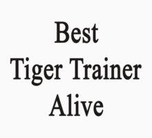 Best Tiger Trainer Alive by supernova23