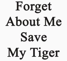 Forget About Me Save My Tiger  by supernova23