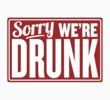Sorry We're Drunk by Look Human