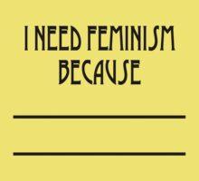 I need feminism because ... by Creative Runaway