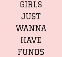Girls Just Wanna Have Funds | FreshThreadShop.com by FreshThreadShop