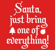 Santa, Just Bring One Of Everything! by BrightDesign
