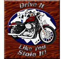 Harley Davidson Sportster Drive It Like You Stole It Photographic Print