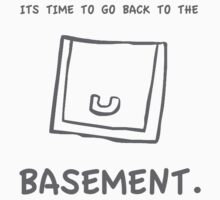 Back to the basement shirt/sticker by Steelgear24