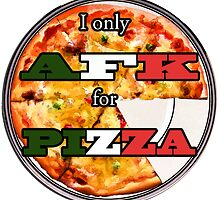 I only AFK for Pizza by Kai Saarto