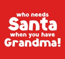 Who Needs Santa When You Have Grandma! by BrightDesign