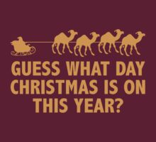 Guess What Day Christmas Is On This Year? by BrightDesign