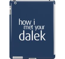 How I met your dalek iPad Case/Skin