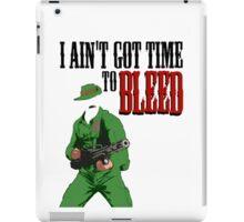 Ain't got time to bleed iPad Case/Skin