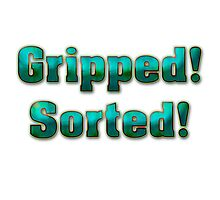 Gripped! Sorted! by boogeyman