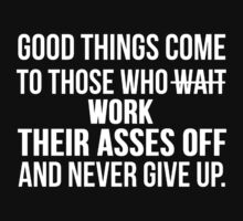 Good Things Come To Those Who Work Their Asses Off by Alan Craker