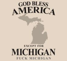 God Bless America Except For Michigan by crazytees