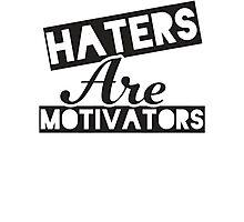 Haters Are Motivators (Black) Photographic Print