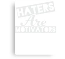 Haters Are Motivators (Dark Shirt) Canvas Print