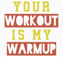 Your Workout Is My Warmup (Yellow, Orange) by Fitspire Apparel