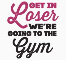 Get In Loser We're Going To The Gym (Pink, Black) by Fitspire Apparel