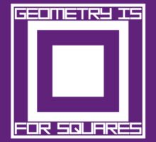Geometry Is For Squares by TeesBox