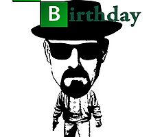Happy birthday from Heisenberg. by BungleThreads