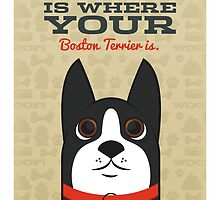 Home is Where Your Boston Terrier is by doodlemarks