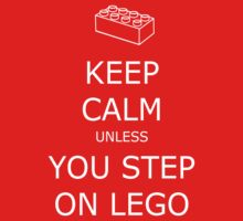 Keep Calm Unless You Step On Lego by VillageGirl