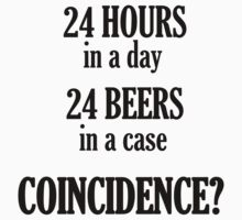 24 Hours in a day / 24 Beers in a Case by viandree