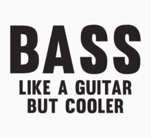Bass Like A Guitar But Cooler by BrightDesign
