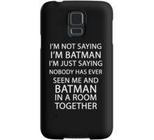 I'm not saying I'm Batman... Samsung Galaxy Case/Skin
