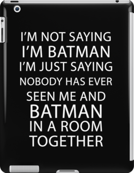 I'm not saying I'm Batman... by kevinlartees