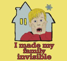 "HOME ALONE - ""I MADE MY FAMILY INVISIBLE."" by Slightly Wrong Quotes"
