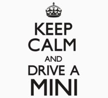 Keep Calm and Drive A Mini (Carry On) by CarryOn