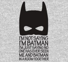 I'm not saying I'm batman I'm just saying no one has ever seen me and batman in a room together by digerati