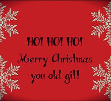 HO! HO! HO! Merry Christmas you old git Greeting card by Nicola jayne