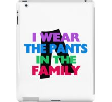 I Wear The Pants In The Family iPad Case/Skin