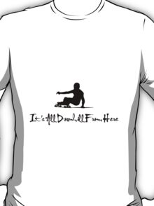 It's All Downhill From Here  T-Shirt
